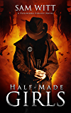 Half-Made Girls: A Pitchfork County Novel