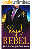 Royal Rebel: An Enemies-to-Lovers Romance (Thorne Monarchs Book 2)