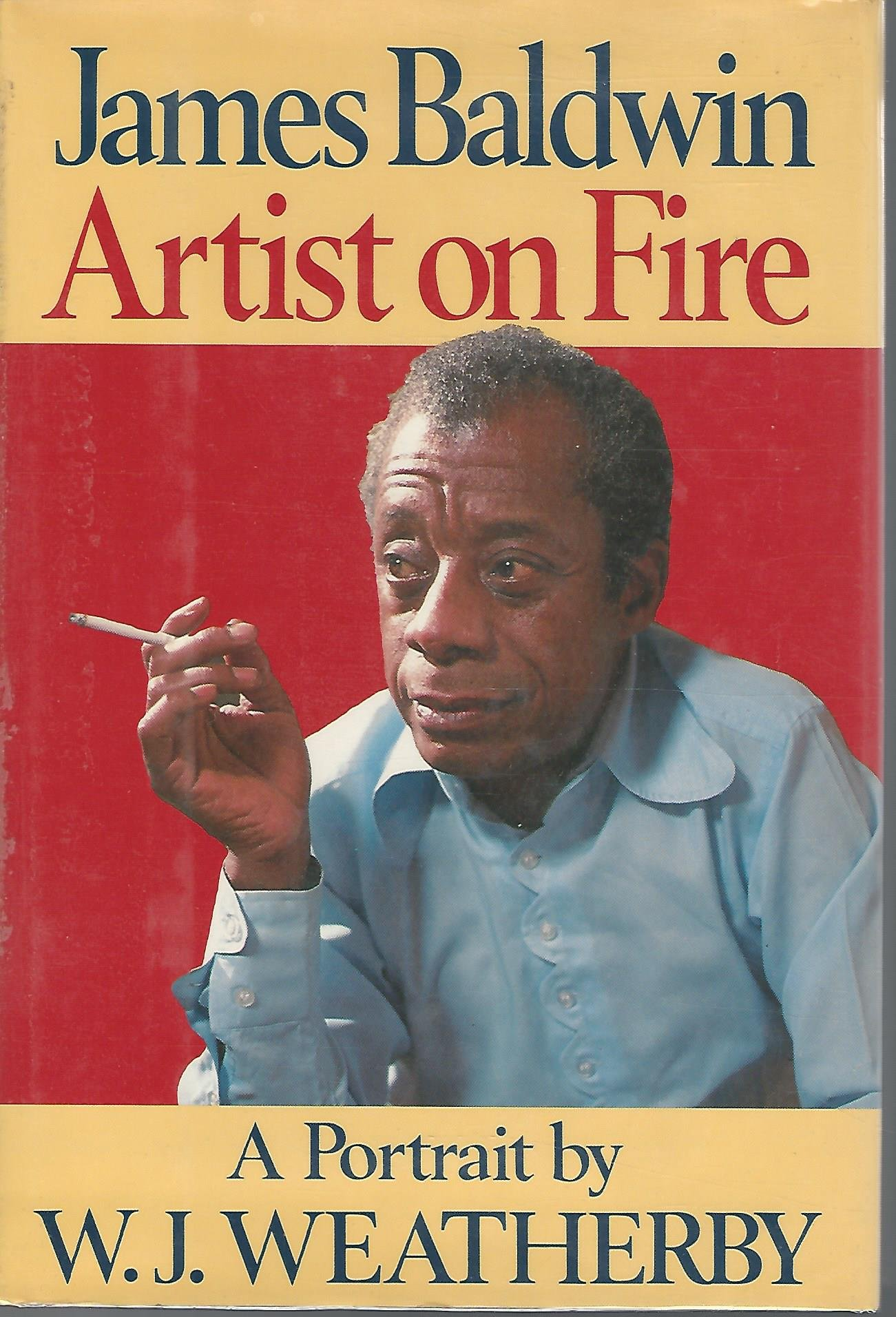 james baldwin artist on fire a portrait w j weatherby james baldwin artist on fire a portrait w j weatherby 9781556111266 com books