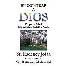 Encontrar a DIOS: Proyecto Árbol, Espiritualidad, Arte y Amor. (Canalizando a Sri Ramana Maharshi nº 3) (Spanish Edition) Aug 04, 2018