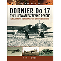 DORNIER Do 17–The Luftwaffe's 'Flying Pencil': Rare Luftwaffe Photographs From Wartime Collections (Air War Archive)