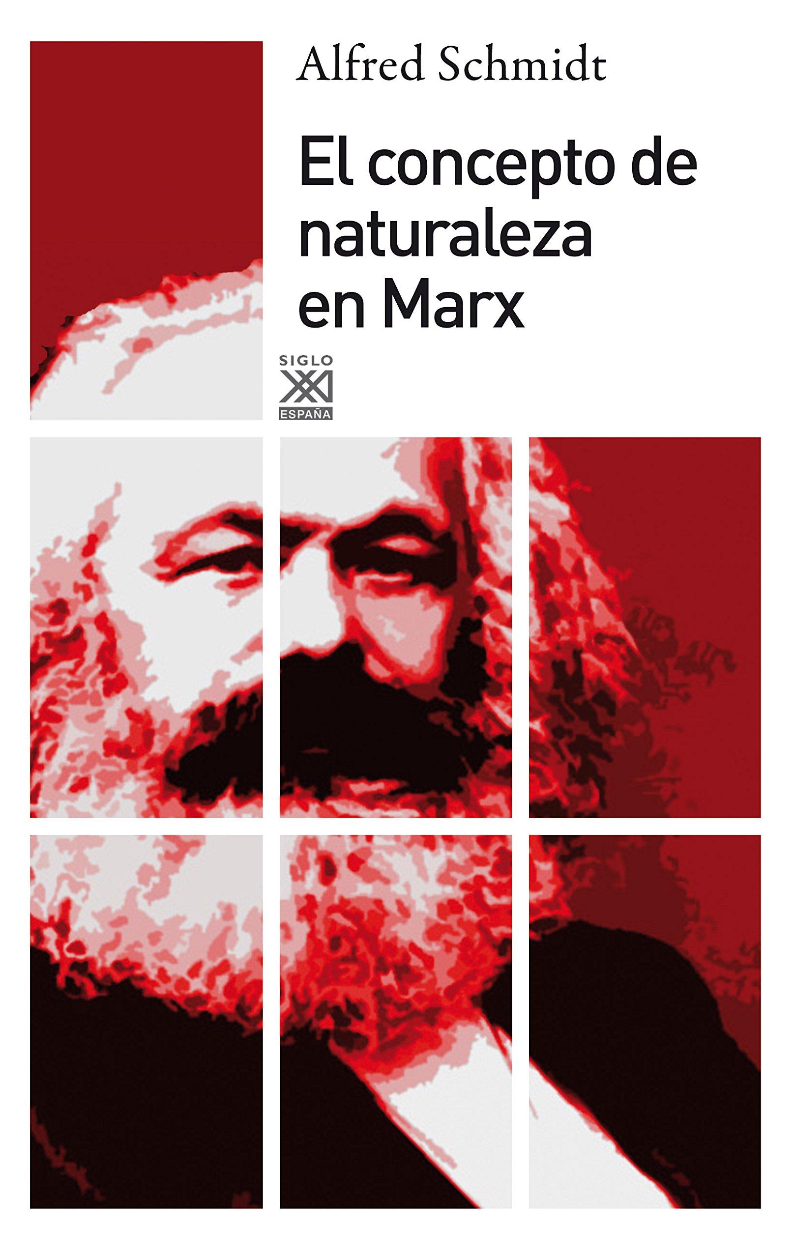 El concepto de naturaleza en Marx Siglo XXI de España General: Amazon.es: Schmidt, Alfred: Libros