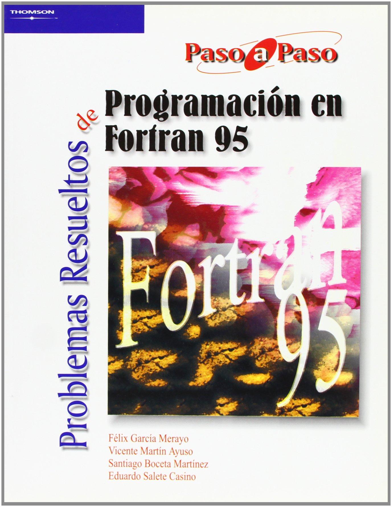 Problemas resueltos de programación en Fortran 95 Tapa blanda – 1 ene 2005 SANTIAGO BOCETA MARTINEZ FELIX GARCÍA MERAYO VICENTE MARTIN AYUSO EDUARDO SALETE CASINO