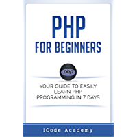 PHP for Beginners: Your Guide to Easily Learn PHP In 7 Days (English Edition)