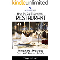 How To Run A Successful Restaurant: Immediate Strategies That Will Return Results