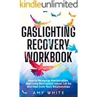 Gaslighting Recovery Workbook: How to Recognize Manipulation, Overcome Narcissistic Abuse, Let Go, and Heal from Toxic…