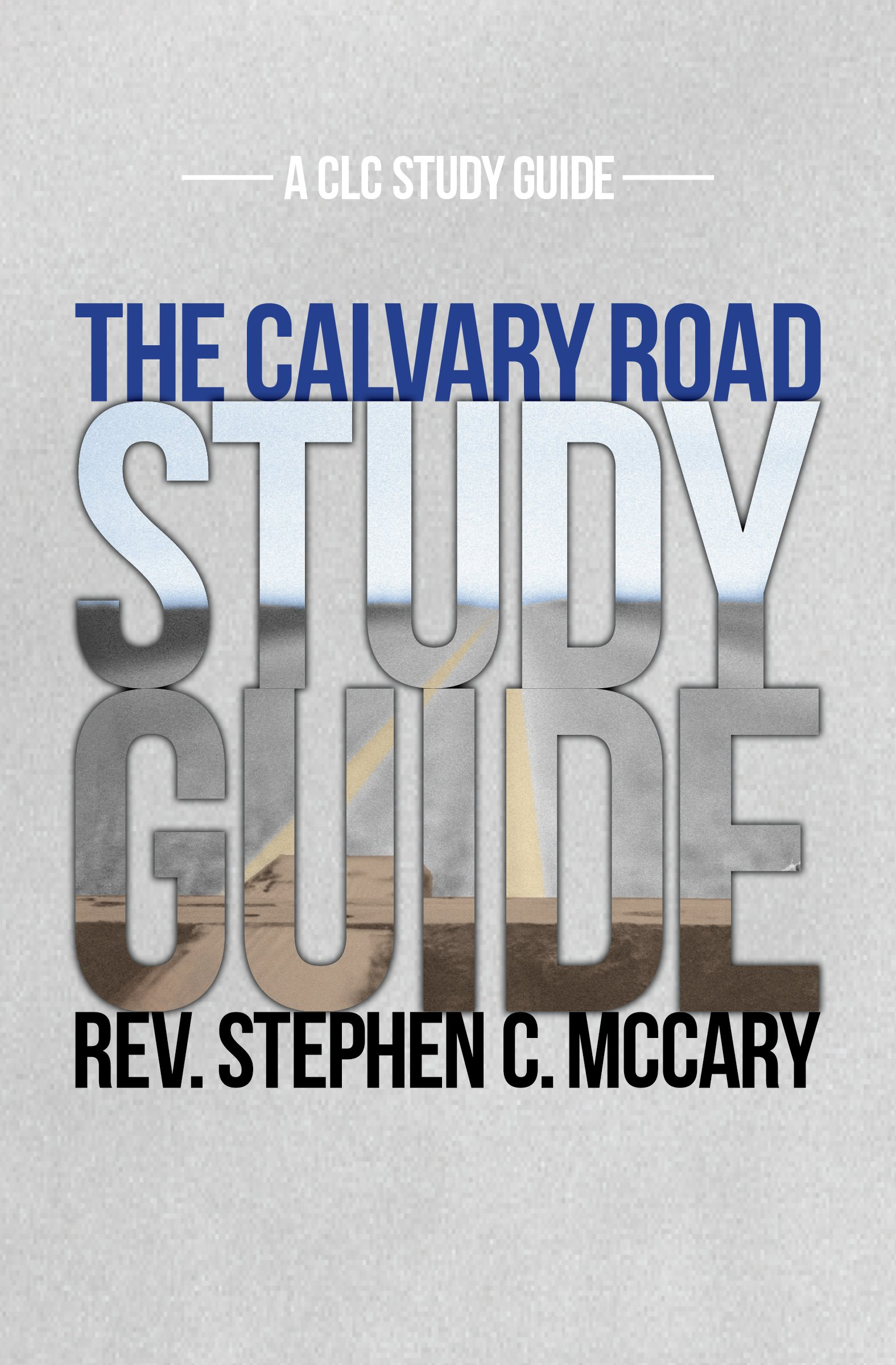 the calvary road study guide stephen mccary 9781619582743 amazon rh amazon com calvary road study guide pdf Calvary Road Christian School