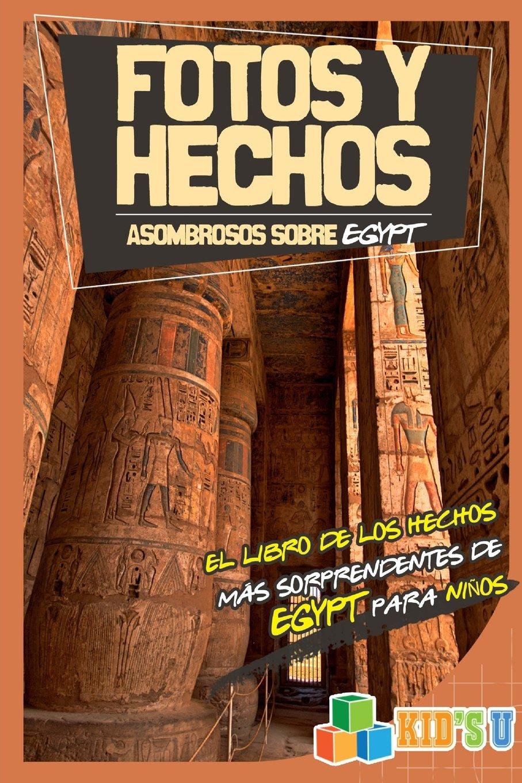 Fotos Y Hechos Asombrosos Sobre Egipto: El Libro de Hechos Más Sorprendentes de Egipto Para Niños (Kid's U) (Spanish Edition)