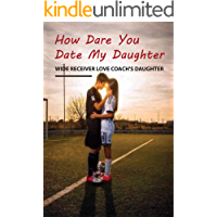 How Dare You Date My Daughter- Wide Receiver Love Coach'S Daughter: Head Coach