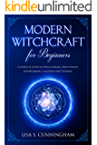 Modern Witchcraft for Beginners: A Complete Guide of Spells, Rituals, and Potions for Becoming a Solitary Practitioner