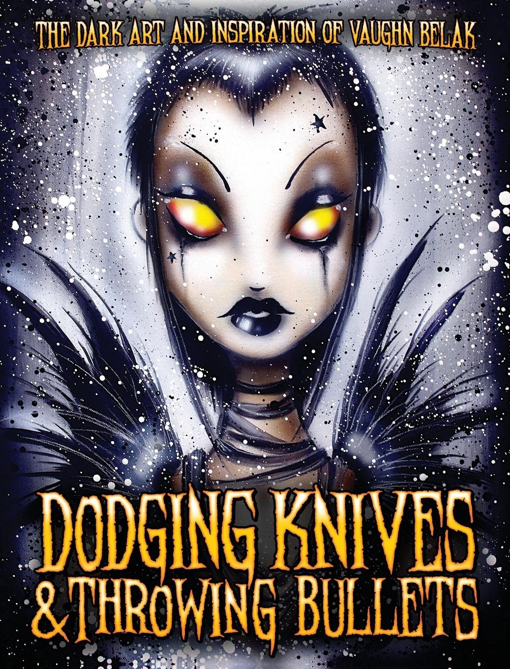 Download Dodging Knives and Throwing Bullets: The Dark Art and Inspiration of Vaughn Belak PDF