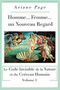 Homme... Femme...un Nouveau Regard: Le Code Invisible de la Nature et du Cerveau Humain -volume 1 (French Edition)