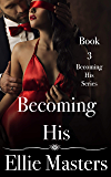 Becoming His: Book3: the Becoming His Series