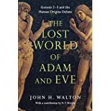 The Lost World of Adam and Eve: Genesis 2-3 and the Human Origins Debate (The Lost World Series, Volume 1)