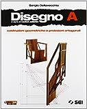 Disegno. Vol. A: Costruzioni geometriche. Proiezioni ortogonali. Con schede di disegno. Con espansione online. Per le Scuole superiori. Con DVD-ROM
