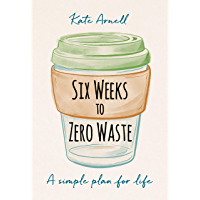Six Weeks to Zero Waste: A simple plan for life (English Edition)