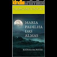 MARIA PADILHA DAS ALMAS: RAINHA DA NOITE