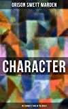 CHARACTER - The Grandest Thing in the World: From the Famous Author of Inspirational Works like How to Get what You Want, Prosperity and How to Get It, ... Self-Investment and Masterful Personality