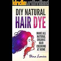 DIY Natural Hair Dye: Make All Natural Organic Hair Color At Home (English Edition)