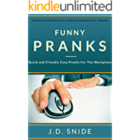 Funny Pranks: Quick and Friendly Easy Pranks For The Workplace (Practical Jokes and Pranks For The Modern Office, Clean, Funny Pranks)