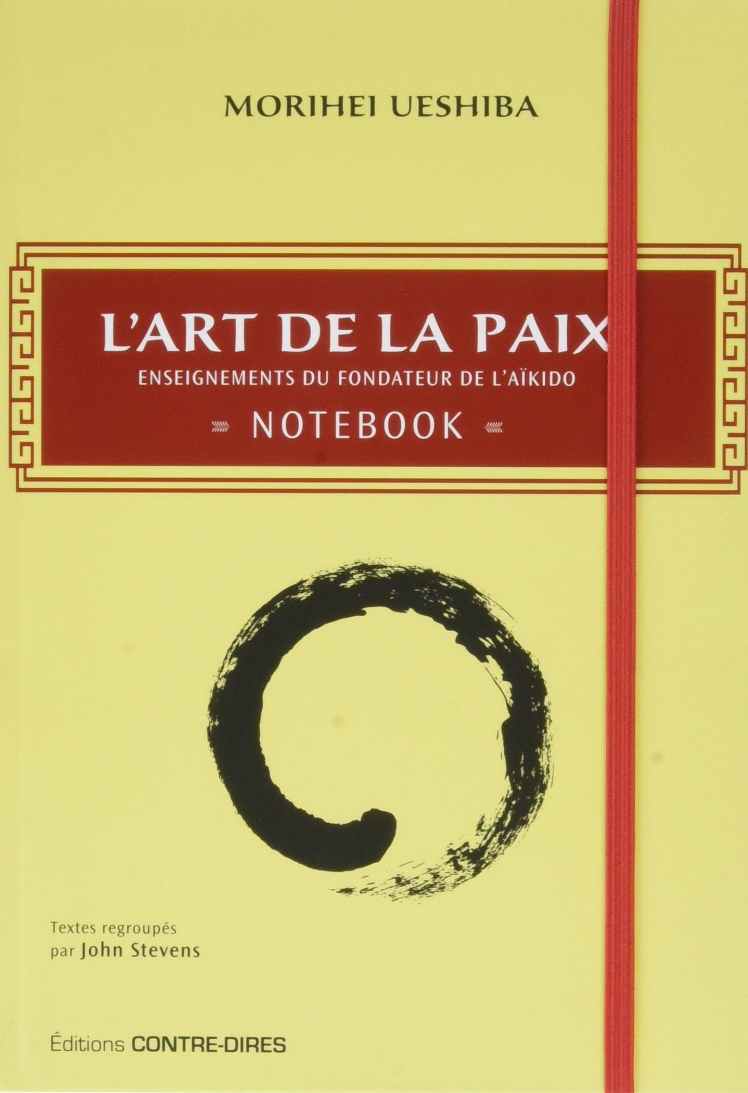 L'art de la paix : Notebook Relié – 6 octobre 2017 John Stevens Morihei Ueshiba Christophe Champclaux Editions Contre-dires