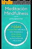 Meditación: 2 Libros en 1 - Meditación y Mindfulness para Principiantes - 7 Días para una Vida más Feliz, más Tranquilla - Aliviar el Estrés, Volver al Estado de Paz Interior y Felicidad