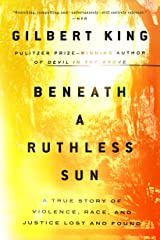 Beneath a Ruthless Sun: A True Story of Violence, Race, and Justice Lost and Found Kindle Edition