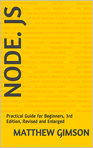 NODE. JS: Practical Guide for Beginners; 3rd Edition; Revised and Enlarged (Programming is Easy Book 12)