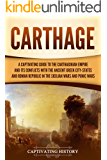 Carthage: A Captivating Guide to the Carthaginian Empire and Its Conflicts with the Ancient Greek City-States and the Roman Republic in the Sicilian Wars and Punic Wars