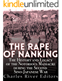 The Rape of Nanking: The History and Legacy of the Notorious Massacre during the Second Sino-Japanese War (English Edition)