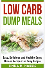 Low Carb Dump Meals: Easy, Delicious and Healthy Dump Dinner Recipes for Busy People Kindle Edition