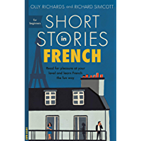 Short Stories in French for Beginners: Read for pleasure at your level, expand your vocabulary and learn French the fun way! (Teach Yourself Short Stories)