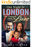 One Night In London That Changed Their Lives (BWWM, Billionaire, Trip To London, Moment Of Weakness, Surprises Romance)
