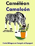 Conte Bilingue en Français et Espagnol: Caméléon - Camaleón (Apprendre l'espagnol t. 5)