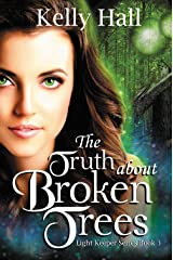 The Truth about Broken Trees (Light Keeper Series Book 3) Kindle Edition