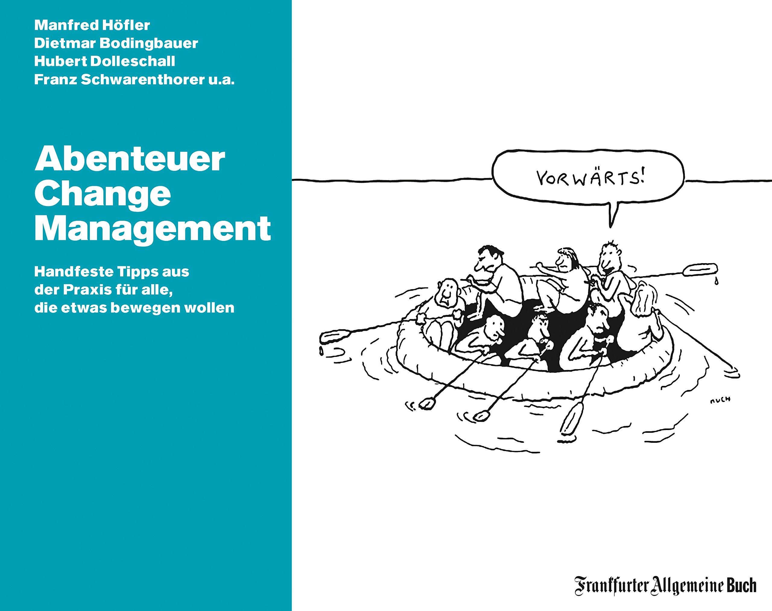 Abenteuer Change Management: Handfeste Tipps aus der Praxis für alle, die etwas bewegen wollen Gebundenes Buch – 12. Juli 2018 Manfred Höfler Franz Schwarenthorer Hubert Dolleschall Dietmar Bodingbauer