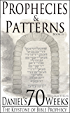 Daniel's 70 Weeks: The Keystone of Bible Prophecy (Prophecies & Patterns Book 2)