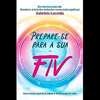 Prepare-se para a sua FIV: A fertilização in vitro numa visão espiritual