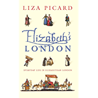 Elizabeth's London: Everyday Life in Elizabethan London (Life of London Book 1)