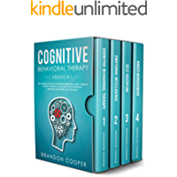 Cognitive Behavioral Therapy: 4 Books in 1: The Complete Guide to Overcoming Depression, Anxiety, Negative Thought…