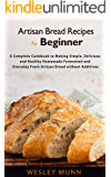 Artisan Bread Recipes For Beginner: A Complete Cookbook to Making Simple, Delicious and Healthy Homemade Fermented and…