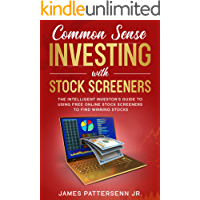 Common Sense Investing With Stock Screeners: The Intelligent Investor's Guide to Using Free Online Stock Screeners to Find Winning Stocks