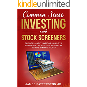 Common Sense Investing With Stock Screeners: The Intelligent Investor's Guide to Using Free Online Stock Screeners to…