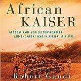 African Kaiser: General Paul von Lettow-Vorbeck and