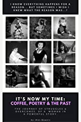 It's Now My Time: Coffee, Poetry &The Past Kindle Edition
