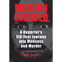 Manson Exposed: A Reporter's 50-Year Journey into Madness and Murder