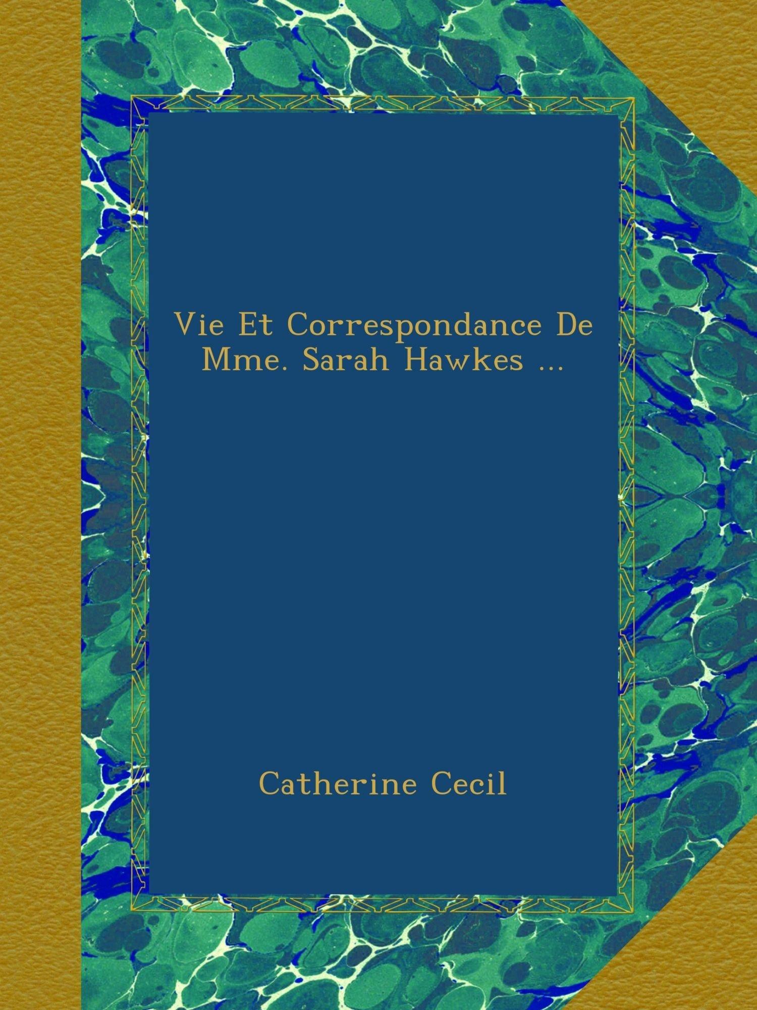 Read Online Vie Et Correspondance De Mme. Sarah Hawkes ... (French Edition) pdf