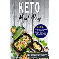 Keto Meal Prep: 3 Manuscripts - Keto Meal Prep For Lazy People, Keto Meal Prep On a Budget and Keto Cookbook (Over 165 Ketogenic Recipes, Includes a 21-Day Meal Plan and a 7 Day Meal Plan Under $50)