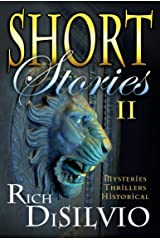 SHORT STORIES II by Rich DiSilvio: Mysteries, Thrillers & Historical (Short Stories by Rich DiSilvio Book 2) Kindle Edition