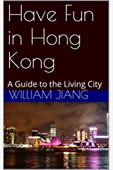Have Fun in Hong Kong: A Guide to the Living City (Have Fun World Collection) Kindle Edition
